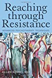 Reaching Through Resistance: Advanced Psychotherapy Techniques