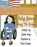 The Adventures of Baby Jaimie:  Baby Jaimie Goes To School