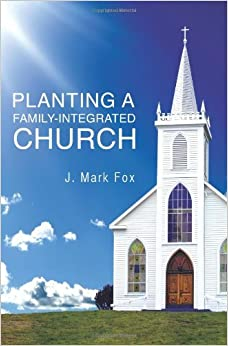 Book Planting a Family-Integrated Church by J. Mark Fox (2008-11-25)