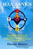 Maa Aankh    Vol. II: Discovering the Power of I AM  Using the Shamanic Principles of Ancient Egypt for Self-Empowerment and Personal Development