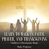 Help your child Learn to Walk in Faith, Prayer and Thanksgiving by giving him/her a copy of this fine educational resource. Reading is simple sentences and understanding their meanings is one step towards independent learning. You want your c...