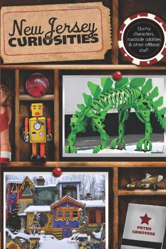 New Jersey Curiosities: Quirky Characters, Roadside Oddities & Other Offbeat Stuff (Curiosities Series)