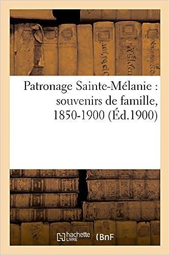 Livre gratuits en ligne Patronage Sainte-Mélanie : souvenirs de famille, 1850-1900 pdf