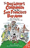 img - for The Dog Lover's Companion to the San Francisco Bay Area: The Inside Scoop on Where to Take Your Dog (Dog Lover's Companion Guides) book / textbook / text book