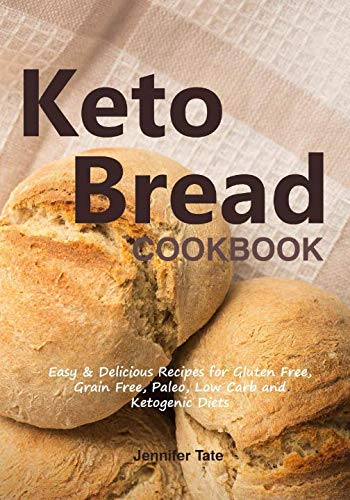 Keto Bread Cookbook: Easy & Delicious Recipes for Gluten Free, Grain Free, Paleo, Low Carb and Ketogenic Diets (color interior)