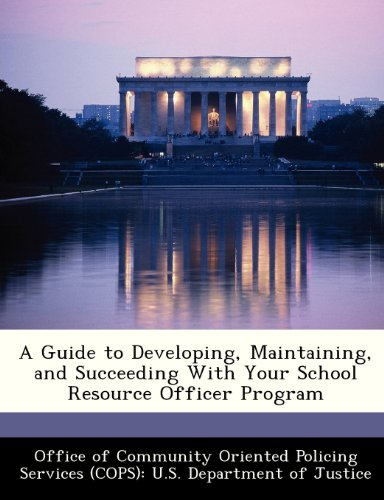 A Guide to Developing, Maintaining, and Succeeding With Your School Resource Officer Program