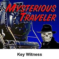 Mysterious Traveler: Key Witness