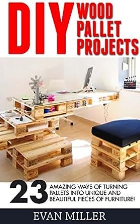 Amazon.com: DIY Wood Pallet Projects: 23 Amazing Ways Of ...