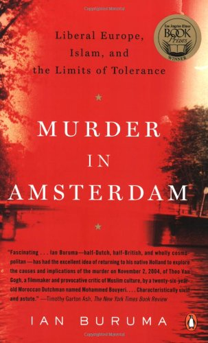 Murder in Amsterdam: Liberal Europe, Islam, and the Limits of Tolerance, by Ian Buruma