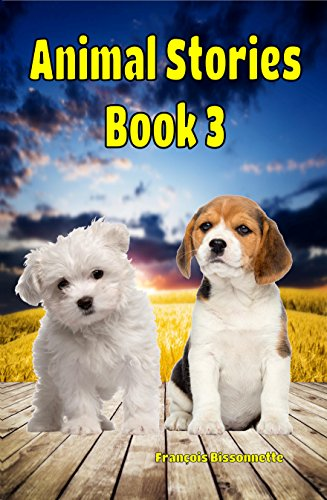 Animal Stories Book 3: Kids Books ages 4-9 (Great Animal Children's Books)