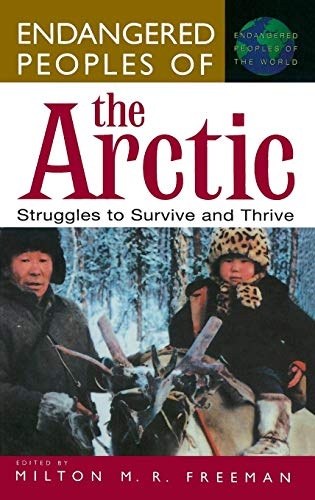 "Endangered Peoples of the Arctic: Struggles to Survive and Thrive (The Greenwood Press ""Endangered Peoples of the World"" Series)"