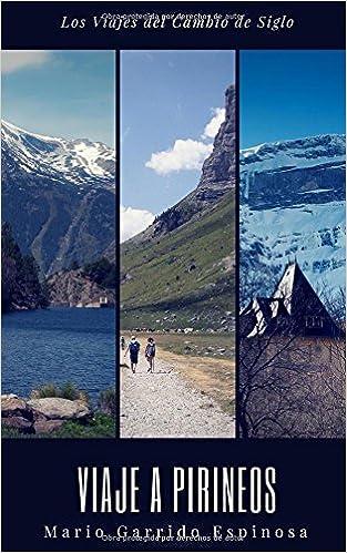 Los viajes del cambio de siglo (5). Pirineos: Crónicas, diarios y relatos de viajes y aventuras de un tiempo en que los viajeros descubrían el mundo . ...