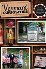 Vermont Curiosities: Quirky Characters, Roadside Oddities & Other Offbeat Stuff (Curiosities Series) Paperback