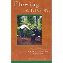 Flowing the Tai Chi Way: A Voyage of Discovery by a Tai Chi Master and His Student
