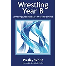 Wrestling Year B: Connecting Sunday Readings with Lived Experience