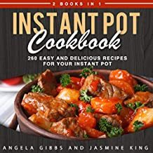 Instant Pot Cookbook: 2 Books in 1: 260 Easy and Delicious Recipes for Your Instant Pot