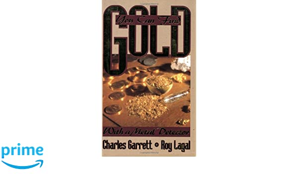 You Can Find Gold: With a Metal Detector: Prospective and Treasure Hunting Prospecting and Treasure Hunting: Amazon.es: Charles Garrett, Roy Lagal: Libros ...