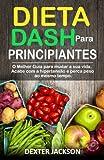 capa de Dieta Dash Para Principiantes: O Melhor Guia Para Mudar a Sua Vida. Acabe Com a Hipertensao E Perca Peso Ao Mesmo Tempo (Dash Diet Guide Em Portugues/Portuguese Edition)
