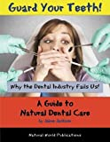 img - for Guard Your Teeth!: Why the Dental Industry Fails Us: a Guide to Natural Dental Care book / textbook / text book
