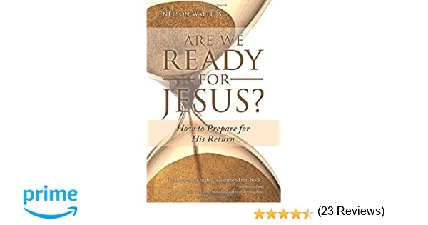 Are we ready for jesus how to prepare for his return nelson are we ready for jesus how to prepare for his return nelson walters 9781634134927 amazon books fandeluxe Epub