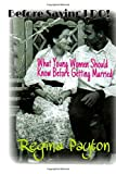 Before Saying I Do : What Every Young Woman Should Know Before Getting Married, Regina Payton, 1499621973