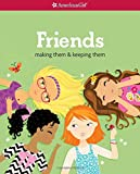 Friends (Revised): Making Them & Keeping Them (American Girl Library)