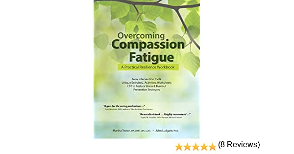 Overcoming Compassion Fatigue: A Practical Resilience Workbook ...