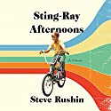Sting-Ray Afternoons: A Memoir Audiobook by Steve Rushin Narrated by Greg Baglia