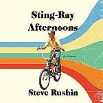 Sting-Ray Afternoons: A Memoir | Steve Rushin