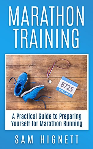 Marathon Training: A Practical Guide to Preparing Yourself for Marathon Running (Marathon Training, Tips and Advice, Running for Beginners Book 1) by [Hignett, Sam]