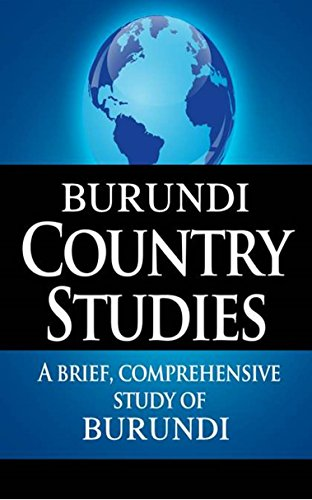 BURUNDI Country Studies: A brief, comprehensive study of Burundi (Country Notes)