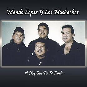 Amazon.com: A Hoy Que Tu Te Fuiste: Los Muchachos De Mando Lopez: MP3