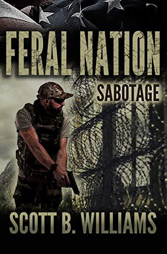 Feral Nation - Sabotage (Feral Nation Series Book 7) by [Williams, Scott B.]