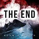 The End Audiobook by Adam M. Booth Narrated by Shiromi Arserio