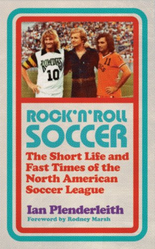 Rock 'n' Roll Soccer: The Short Life and Fast Times of the North American Soccer League (Outdoor Tulsa Stores)