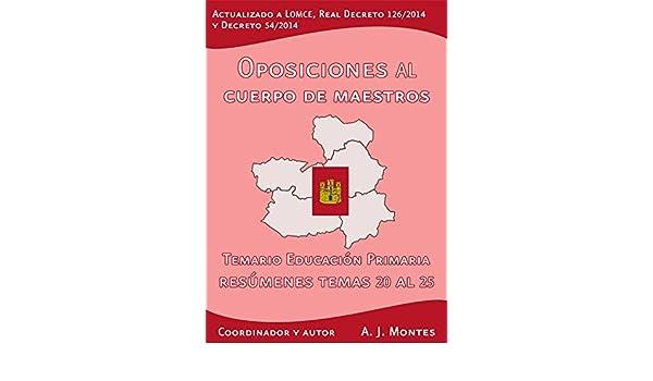Amazon.com: Oposiciones al Cuerpo de Maestros - Temario Educación Primaria Castilla-La Mancha Volumen 4: Volumen 4: Resúmenes del Tema 20 al 25 (Spanish ...