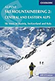 Alpine Ski Mountaineering Vol 2 - Central and Eastern Alps: Ski tours in Austria, Switzerland and Italy: Eastern Alps v. 2 (Cicerone Winter and Ski Mountaineering)