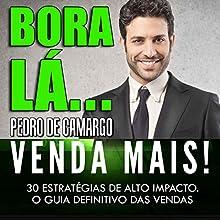 Bora Lá...Venda Mais! [Work Less...Sell More!] Audiobook by Pedro Camargo Narrated by Leobaldo Prado