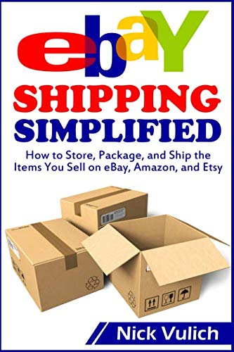 eBay Shipping Simplified: How to Store, Package, and Ship the Items You Sell on eBay, Amazon, and Etsy (eBay Selling Made Easy) (Best Selling Items On Amazon And Ebay)