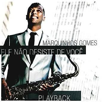 Ele Nao Desiste De Voce Playback By Marquinhos Gomes On Amazon