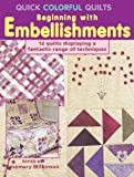 img - for Quick Colorful Quilts Beginning with Embellishments book / textbook / text book
