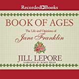 Front cover for the book Book of Ages: The Life and Opinions of Jane Franklin by Jill Lepore