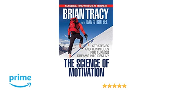 The Science of Motivation: Strategies & Techniques for Turning