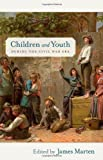 Children and Youth during the Civil War Era (Children and Youth in America), , 0814796087