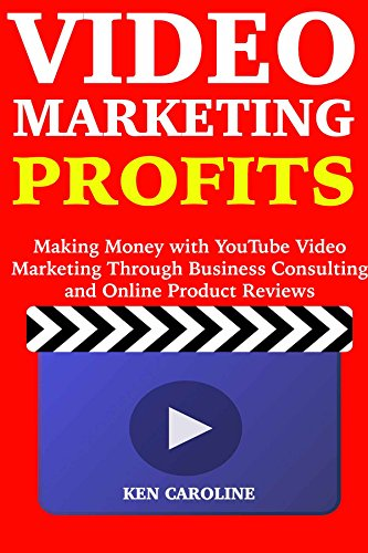 Video Marketing Profits: Making Money with YouTube Video Marketing Through Business Consulting and Online Product Reviews