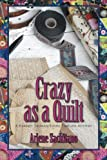 Crazy as a Quilt (A Harriet Turman/Loose Threads Mystery) (Volume 8)