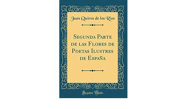 Segunda Parte de las Flores de Poetas Ilustres de España Classic Reprint: Amazon.es: Rios, Juan Quiros de los: Libros