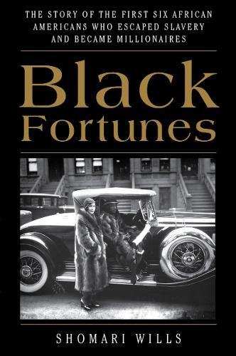 Search : Black Fortunes: The Story of the First Six African Americans Who Escaped Slavery and Became Millionaires
