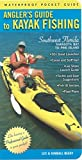 Angler s Guide to Kayak Fishing Southwest Florida-Sarasota Bay to Pine Island