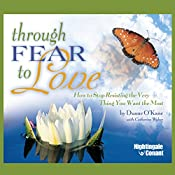 Through Fear to Love: How to Stop Resisting the Very Thing You Want the Most   Duane O'Kane, Catherine Wyber
